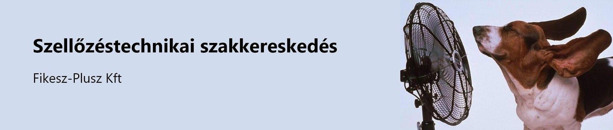 Fikesz-Plusz Kft, Szellőzéstechnikai szakkereskedés